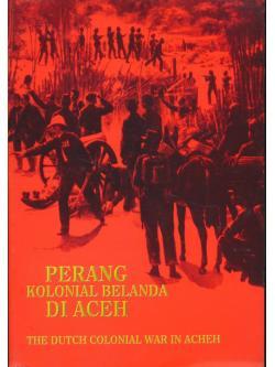 PERANG KOLONIAL BELANDA DI ACEH THE DUTCH COLONIAL WAR IN ACHEH