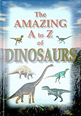 The Amazing A to Z of Dinosaurs
