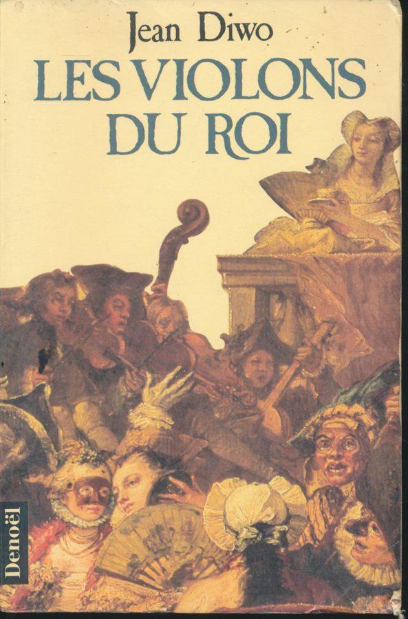 Jean Diwo LES VIOLONS DU ROI