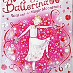Magic Ballerina: Rosa and the Magic Moonstone