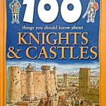 100 Things You Should Know About - Knights & Castles