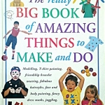 The Really Big Book of Amazing Things to Make and Do