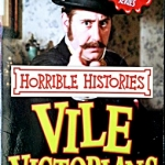 Horrible History - The Vile Victorians