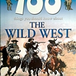 100 Things You Should Know About the Wild West