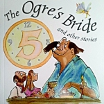 Five Minute Stories: Ogre's Bride and other stories