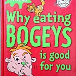 Why eating BOGEYS is good for you?