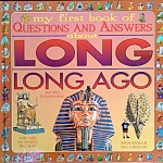 My First Book of Questions and Answers About Long Long Ago