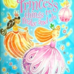Usborne Activities – Princess Things to Make and Do