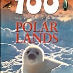 100 Things You Should Know About Polar Land