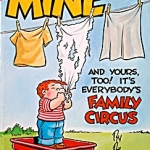 Mine: [and yours, too! It's everybody's Family Circus]