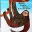 """""""Slowly, Slowly, Slowly,"""" Said the Sloth thumbnail 1"""