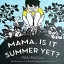 Mama Is It Summer Yet thumbnail 1
